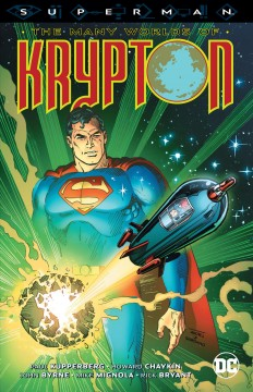 Superman : the many worlds of Krypton / Paul Kupperberg, John Byrne, E. Nelson Bridwell [and four others], writers ; Howard Chaykin, Mike Mignola, Rick Bryant [and ten others], artists ; Adrienne Roy, Jerry Serpe, Petra Scotese, colorists ; Ben Oda, Shelly Leferman, John Workman, letterers ; Ross Andru, Dick Giordano and Wes Hartman, collection cover artists.