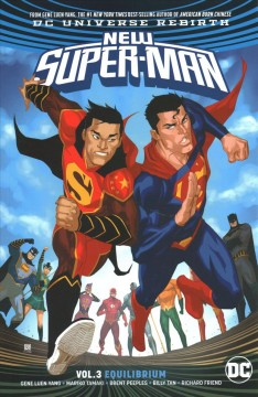 New Super-Man Volume 3, Equilibrium /  Gene Luen Yang, Mariko Tamaki, writers ; Brent Peeples, Billy Tan, Joe Lalich, Pecillers ; Richard Friend, Haining, Karo, Scott Hanna, inkers ; Hi-Fi, Gadson, colorist ; Dave Sharpe, Tom Napolitano, letterers. - Gene Luen Yang, Mariko Tamaki, writers ; Brent Peeples, Billy Tan, Joe Lalich, Pecillers ; Richard Friend, Haining, Karo, Scott Hanna, inkers ; Hi-Fi, Gadson, colorist ; Dave Sharpe, Tom Napolitano, letterers.
