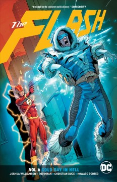 The Flash Volume 6, Cold day in Hell /  Joshua Williamson, Michael Moreci, writers ; Pop Mhan, Christian Duce, Howard Porter, Scott Kolins, Scott McDaniel, Mich Gray, artists ; Hi-Fi, Ivan Plascencia, colorists ; Steve Wands, Carlos M. Mangual, Travis Lanham, letterers. - Joshua Williamson, Michael Moreci, writers ; Pop Mhan, Christian Duce, Howard Porter, Scott Kolins, Scott McDaniel, Mich Gray, artists ; Hi-Fi, Ivan Plascencia, colorists ; Steve Wands, Carlos M. Mangual, Travis Lanham, letterers.