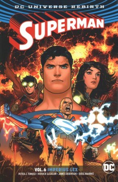 Superman Volume 6, Imperius Lex /  Peter J. Tomasi, Patrick Gleason, James Robinson, writers ; Doug Mahnke, Jaime Mendoza, Ed Benes [and others], artists ; Wil Quintana, Dinei Ribeiro, Gabe Eltaeb, colorists ; Rob Leigh, letterer ; Ryan Sook, collection cover artist. - Peter J. Tomasi, Patrick Gleason, James Robinson, writers ; Doug Mahnke, Jaime Mendoza, Ed Benes [and others], artists ; Wil Quintana, Dinei Ribeiro, Gabe Eltaeb, colorists ; Rob Leigh, letterer ; Ryan Sook, collection cover artist.