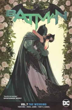 Batman Volume 7, The wedding /  Tom King, writer ; Mikel Janín, Tony S. Daniel, Clay Mann [and others], artists ; June Chung, Tomeu Morey, Jordie Bellaire, colorists ; Clayton Cowles, letterer ; Mikel Janín, collection cover artist.