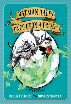 Batman tales : once upon a crime / written by Derek Fridolfs ; painted by Dustin Nguyen ; lettered by Steve Wands.