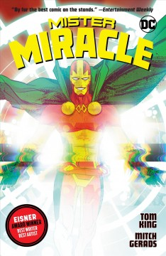 Mister Miracle /  Tom King, writer ; Mitch Gerads, artist and colorist ; Clayton Cowles, letterer ; Mitch Gerads, collection cover art ; Nick Derington, original series cover art. - Tom King, writer ; Mitch Gerads, artist and colorist ; Clayton Cowles, letterer ; Mitch Gerads, collection cover art ; Nick Derington, original series cover art.