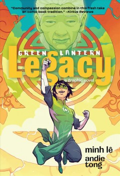 Green Lantern : legacy / by Minh Lê ; illustrated by Andie Tong ; colors by Sarah Stern ; letters by Ariana Maher. - by Minh Lê ; illustrated by Andie Tong ; colors by Sarah Stern ; letters by Ariana Maher.