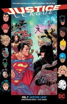 Justice League Volume 7, Justice lost /  Christopher Priest, writer ; Pete Woods, Ian Churchill, Philippe Briones, artists ; Pete Woods, Alex Sollazzo, Chris Sotomayor, Jeromy Cox, colorists ; Willie Schubert, letterer. - Christopher Priest, writer ; Pete Woods, Ian Churchill, Philippe Briones, artists ; Pete Woods, Alex Sollazzo, Chris Sotomayor, Jeromy Cox, colorists ; Willie Schubert, letterer.