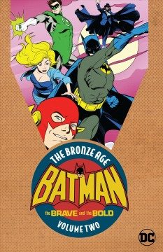 Batman, the brave and the bold : the Bronze Age Volume 2 / Bob Haney [and others], writers.