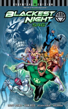 Blackest Night saga /  Geoff Johns, writer ; Ivan Reis, Doug Mahnke, pencillers ; Oclair Albert, Joe Prado [and others], inkers ; Alex Sinclair [and others], colorists ; Nick J. Napolitano, letterer ; Ivan Reis, collection cover artist. - Geoff Johns, writer ; Ivan Reis, Doug Mahnke, pencillers ; Oclair Albert, Joe Prado [and others], inkers ; Alex Sinclair [and others], colorists ; Nick J. Napolitano, letterer ; Ivan Reis, collection cover artist.