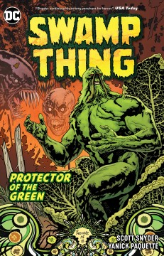 Swamp Thing : protector of the green / Scott Snyder, writer ; Yanick Paquette, Marco Rudy, Francesco Francavilla [and others], artists ; Nathan Fairbairn, Val Staples, Lee Loughridge [and others], colorists ; Travis Lanham, John J. Hill, letterers ; Yanick Paquette and Nathan Fairbairn, collection cover artists. - Scott Snyder, writer ; Yanick Paquette, Marco Rudy, Francesco Francavilla [and others], artists ; Nathan Fairbairn, Val Staples, Lee Loughridge [and others], colorists ; Travis Lanham, John J. Hill, letterers ; Yanick Paquette and Nathan Fairbairn, collection cover artists.