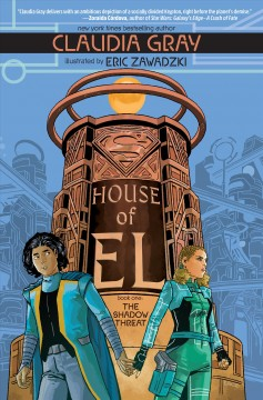 House of El Volume 1, The shadow threat /  written by Claudia Gray ; illustrated by Eric Zawadzki ; colors by Dee Cunniffe ; letters by Deron Bennett. - written by Claudia Gray ; illustrated by Eric Zawadzki ; colors by Dee Cunniffe ; letters by Deron Bennett.