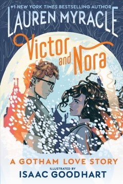 Victor and Nora : a Gotham love story / written by Lauren Myracle ; illustrated by Isaac Goodhart ; colors by Cris Peter ; letters by Steve Wands. - written by Lauren Myracle ; illustrated by Isaac Goodhart ; colors by Cris Peter ; letters by Steve Wands.