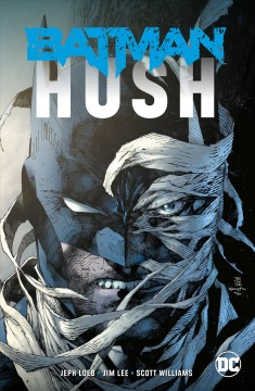 Batman : hush / Jeph Loeb, writer ; Jim Lee, penciller ; Scott Williams, inker ; Alex Sinclair, colorist ; Richard Starkings, letterer ; Jim Lee, Scott Williams and Alex Sinclair, collection cover artists. - Jeph Loeb, writer ; Jim Lee, penciller ; Scott Williams, inker ; Alex Sinclair, colorist ; Richard Starkings, letterer ; Jim Lee, Scott Williams and Alex Sinclair, collection cover artists.
