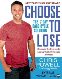Choose to lose : Chris Powell's carb-cycle solution / Chris Powell.