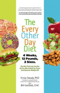 The every other day diet : the diet that lets you eat all you want (half the time) and keep off the weight / Krista Varady, PhD and Bill Gottlieb, CHC. - Krista Varady, PhD and Bill Gottlieb, CHC.
