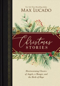 Christmas stories : heartwarming tales of angels, a manger, and the birth of hope / Max Lucado. - Max Lucado.