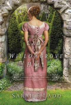 A Lady at Willowgrove Hall /  Sarah E. Ladd.