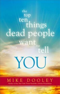 The top ten things dead people want to tell you /  Mike Dooley.