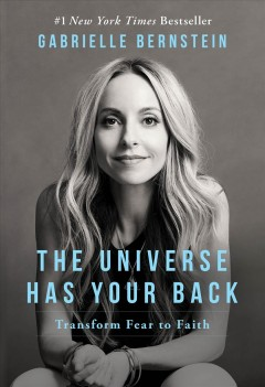 The universe has your back : transform fear to faith / Gabrielle Bernstein. - Gabrielle Bernstein.