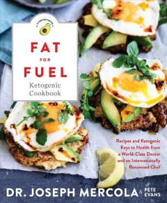 The fat for fuel ketogenic cookbook : recipes and ketogenic keys to health from a world-class doctor and an internationally renowned chef / Dr. Joseph Mercola and Pete Evans. - Dr. Joseph Mercola and Pete Evans.