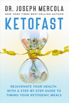 Ketofast : rejuvenate your health with a step-by-step guide to timing your ketogenic meals / Dr. Joseph Mercola. - Dr. Joseph Mercola.