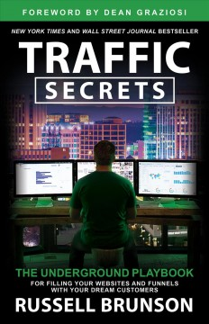 Traffic secrets : the underground playbook for filling your websites and funnels with your dream customers / Russell Brunson.