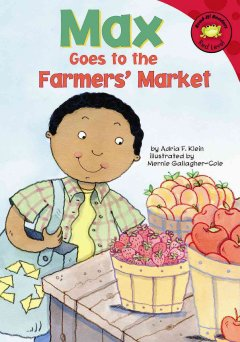 Max goes to the farmers' market /  by Adria F. Klein ; illustrated by Mernie Gallagher-Cole. - by Adria F. Klein ; illustrated by Mernie Gallagher-Cole.