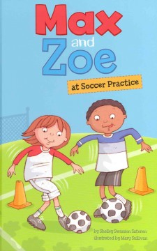 Max and Zoe at soccer practice /  by Shelley Swanson Sateren ; illustrated by Mary Sullivan. - by Shelley Swanson Sateren ; illustrated by Mary Sullivan.