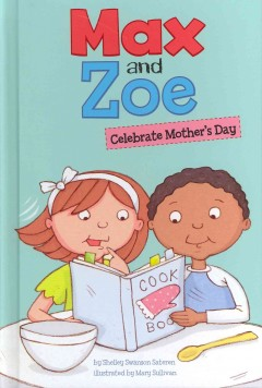 Max and Zoe celebrate Mother's Day /  by Shelley Swanson Sateren ; illustrated by Mary Sullivan. - by Shelley Swanson Sateren ; illustrated by Mary Sullivan.