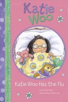 Katie Woo has the flu /  by Fran Manushkin ; illustrated by Tammie Lyon.