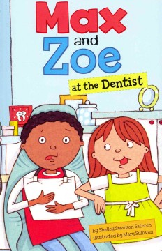 Max and Zoe at the dentist /  by Shelley Swanson Sateren ; illustrated by Mary Sullivan. - by Shelley Swanson Sateren ; illustrated by Mary Sullivan.