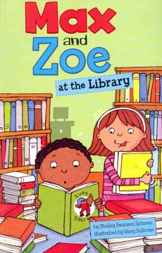 Max and Zoe at the library /  by Shelley Swanson Sateren ; illustrated by Mary Sullivan. - by Shelley Swanson Sateren ; illustrated by Mary Sullivan.