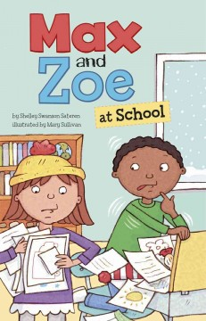 Max and Zoe at school /  by Shelley Swanson Sateren ; illustrated by Mary Sullivan. - by Shelley Swanson Sateren ; illustrated by Mary Sullivan.