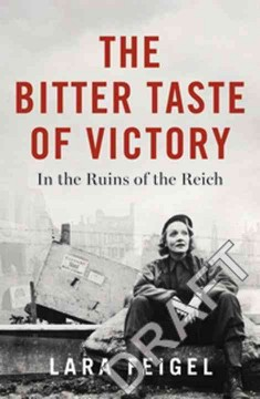 The bitter taste of victory : life, love, and art in the ruins of the Reich / Lara Feigel.