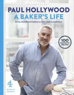 A baker's life : from childhood bakes to five-star excellence / Paul Hollywood. - Paul Hollywood.