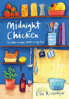 Midnight chicken : (& other recipes worth living for) / Ella Risbridger ; with illustrations by Elisa Cunningham. - Ella Risbridger ; with illustrations by Elisa Cunningham.