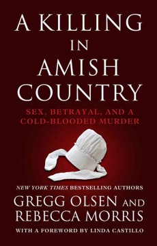 A killing in Amish country : sex, betrayal, and a cold-blooded murder / by Gregg Olsen and Rebecca Morris. - by Gregg Olsen and Rebecca Morris.