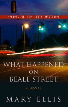 What happened on Beale Street /  by Mary Ellis. - by Mary Ellis.
