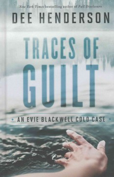 Traces of guilt : an Evie Blackwell cold case / Dee Henderson.