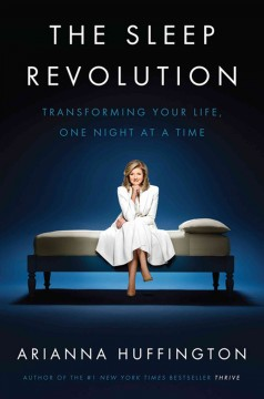 The sleep revolution : transforming your life, one night at a time / by Arianna Huffington. - by Arianna Huffington.
