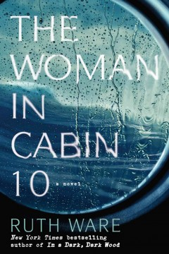 The woman in cabin 10 /  Ruth Ware. - Ruth Ware.