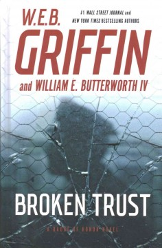 Broken trust : a badge of honor novel / W. E.B. Griffin and William E. Butterworth IV. - W. E.B. Griffin and William E. Butterworth IV.
