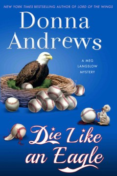 Die like an eagle : a Meg Langslow mystery / Donna Andrews. - Donna Andrews.