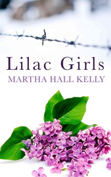 Lilac girls /  by Martha Hall Kelly. - by Martha Hall Kelly.