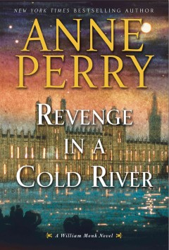 Revenge in a cold river : a William Monk novel / Anne Perry.