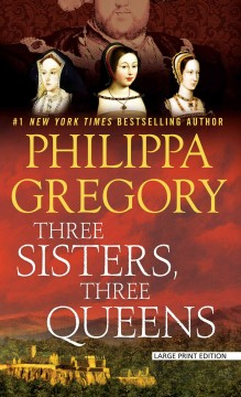 Three sisters, three queens /  by Philippa Gregory.