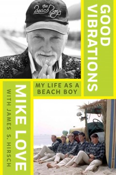 Good vibrations : my life as a Beach Boy / by Mike Love. - by Mike Love.