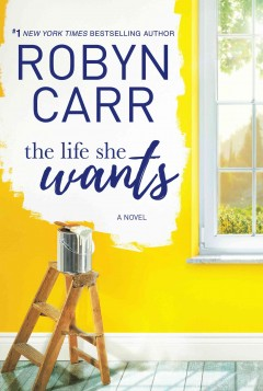The life she wants /  Robyn Carr. - Robyn Carr.