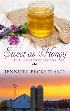 Sweet as honey /  by Jennifer Beckstrand.