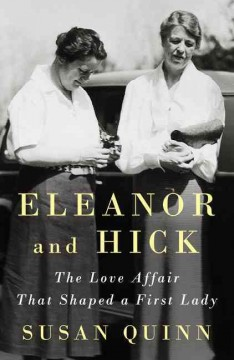 Eleanor and Hick : the love affair that shaped a First Lady / by Susan Quinn. - by Susan Quinn.
