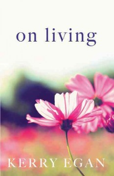 On living /  by Kerry Egan. - by Kerry Egan.