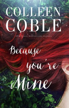 Because you're mine /  Colleen Coble. - Colleen Coble.